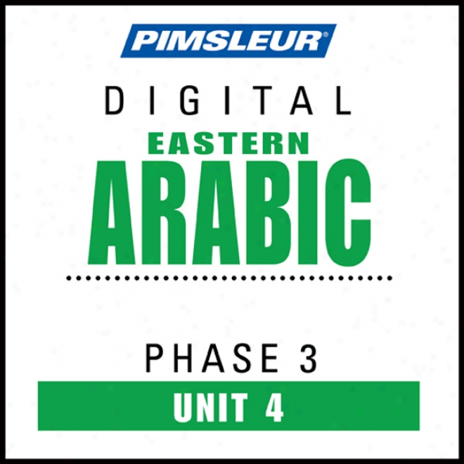 Arabic (east) Phase 3, Unit 04: Learn To Speak And Understand Oriental Arabic With PimsleurL anguage Programs