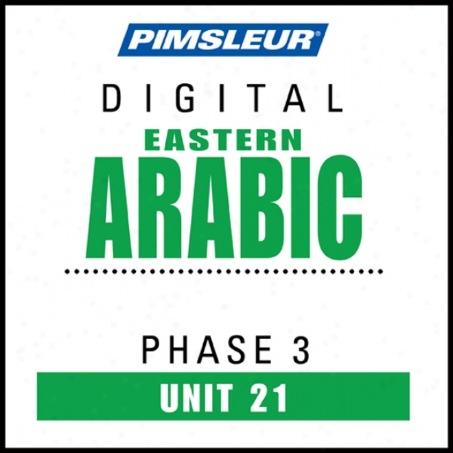 Arabic (east) Phase 3, Unit 21: Learn To Speak And Understand Eastern Arabic With Pimsleur Language Programs