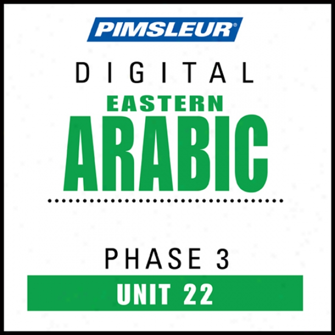 Arabic (east) Phase 3, Unit 22: Learn To Speak And Understand Eastern Arabic With Pimsleur Style Programs