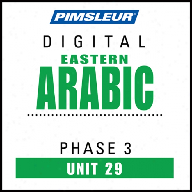 Arabic (east) Phase 3, Unit 29: Learn To Speak And Understand Eastern Arbic With Pimsleur Language Programs