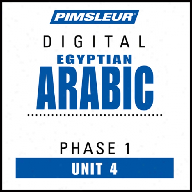 Arabic (egy) Phase 1, Unit 04: Learn To Speak And Understand Egyptian Arabic With Pimsleur Language Programs