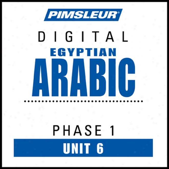Arabic (egy) Phase 1, Unit 06: Learn To Speak And Understand Egyptian Arabic With Pimsleur Language Programs