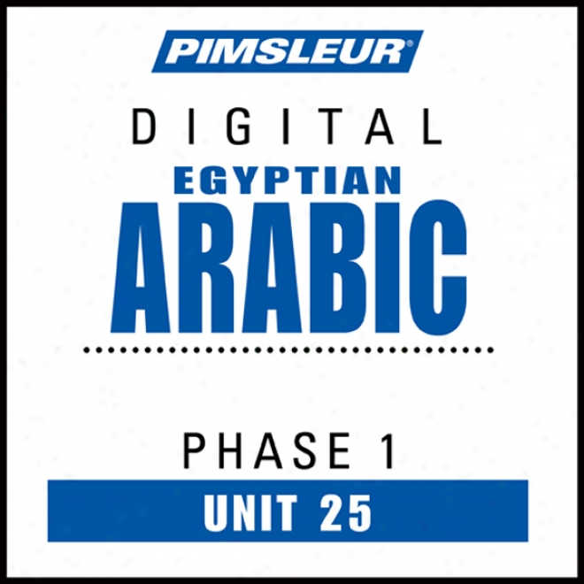 Arabic (egy) Phase 1, Unit 25: Learn To Speak And Understand Egyptian Arabian With Pimsleur Language Programs