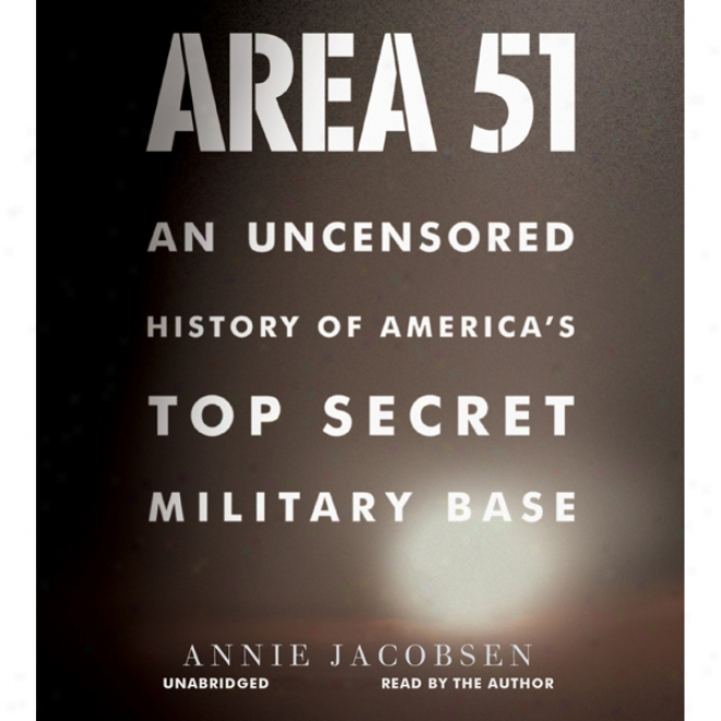 Area 51: An Uncensored HistoryO f America's Top Secret Military Base (unabridged)