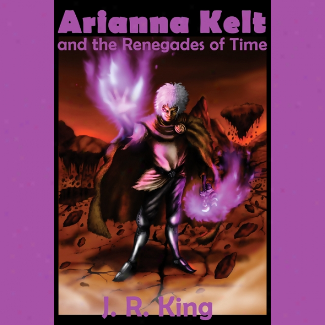 Arianna Kelt And The Renegades Of Time: Wizards Of Skyhal, Book 2 (unabridged)