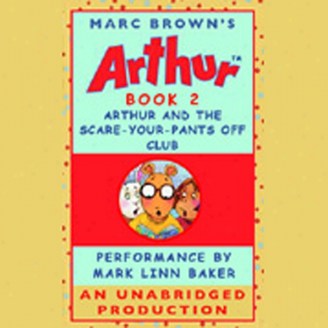 Arthur And The Scare-your-pants-off Club (unabridged)