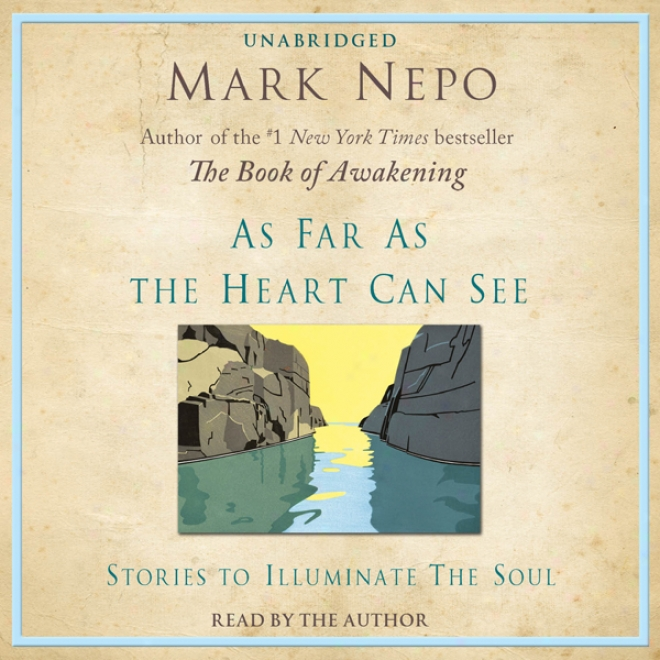 As Far As The Heart Can See: Stories To Illuminate The Soul (unabridged)
