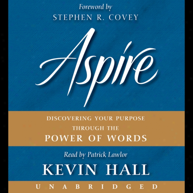 Aspire: Discovering Your Purpose Through The Power Of Words (unabridged)