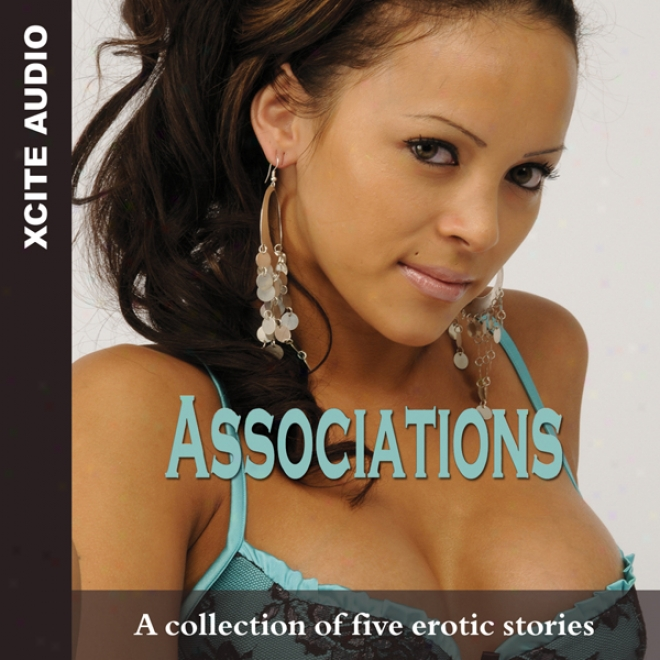 Associations: A Collection Of Five Erotic Stories (unabridged)