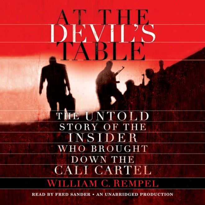 At The Devil's Table: The Untold Story Of The Insider Who Brought Down The Cali Cartel (unabridged)