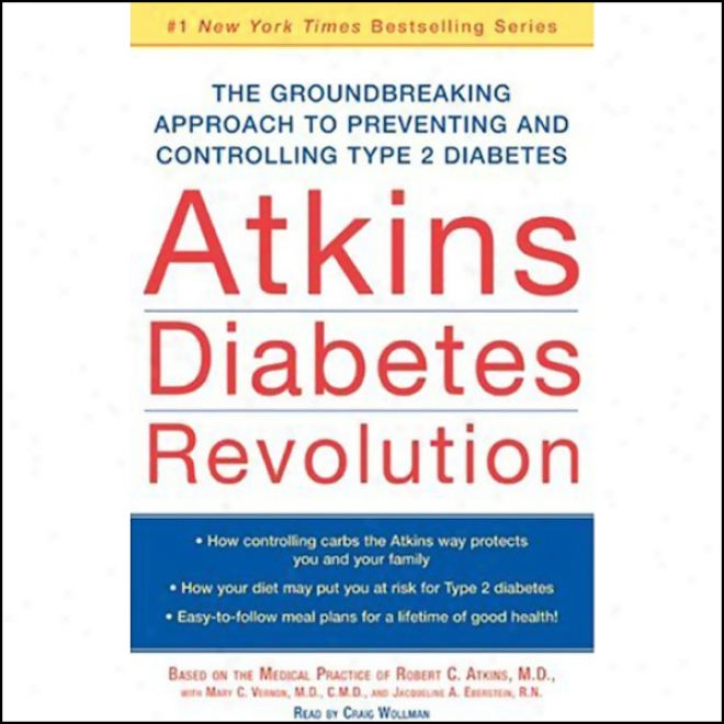 Atkins Diabetes Revolution: The Groundbreaking Approach To Preventing Ad Controlling Type 2 Diabetes