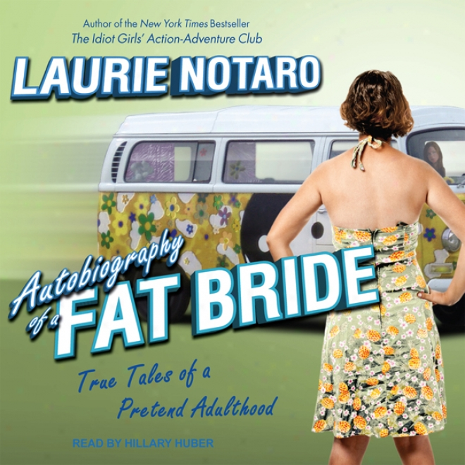 Autobiography Of A Fat Bride: True Tales Of A Pretend Adulthood (unabridged)