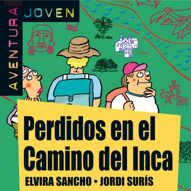 Aventura Joven: Perdidos En El Camino Del Inca [lost In The Camino Del Inca] (unabridged)
