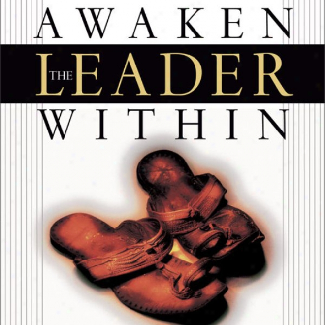 Begin The Leader Wihin: How The Wisdom Of Jesus Can Unleash Your P0tential (unabridged)