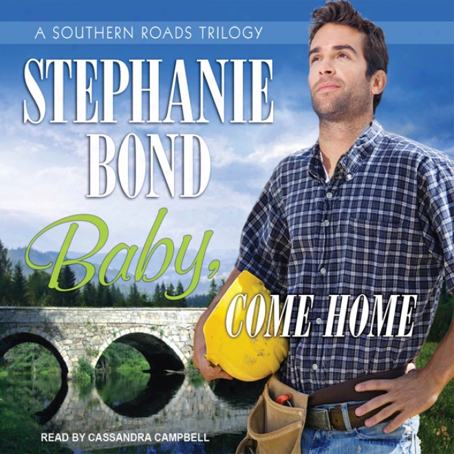 Baby, Come Home: Southern Roads Trilogy, Book 2 (unabridged)