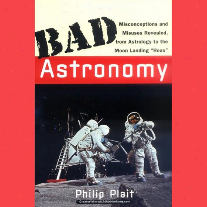 Bad Astronomy: Misconceptions And Misuses Revealed, From Astrology To The Moon Landing 'hoax' (unabridged)