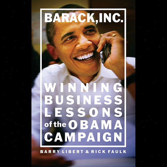 Barack, Inc.: Winning Business Lessons Of The Obama Campaign (unabricged)