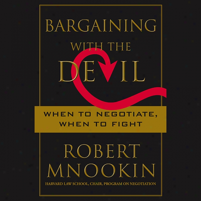 Bargaining Wth The Devil: When To Negotiate, When To Fight