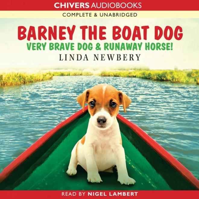 Barney The Boat Dog: Very Brave Dog & Runaway Hirse! (unabridged)