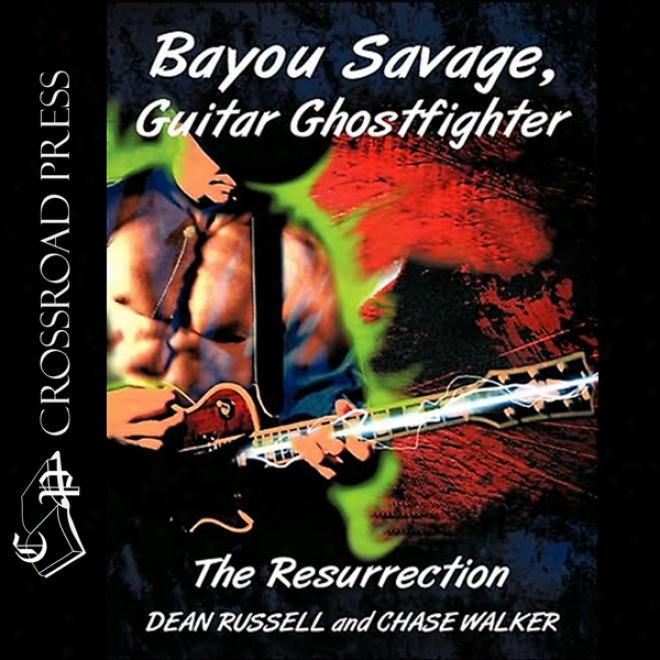 Bayou Savage, Guitar Ghostfighter: The Resurrection (unabridged)