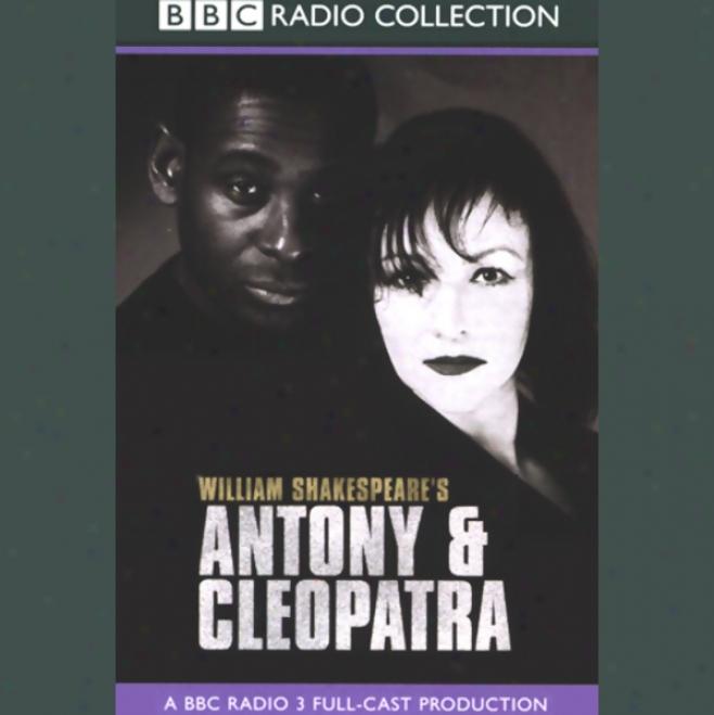 Bbc Radio Shaekspeare: Antony & Cleopatra (dramatized)