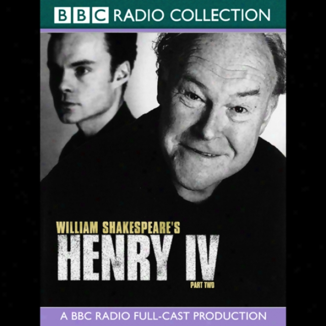 Bbc Radio Shakespeare: Henry The Iv, Parf 2