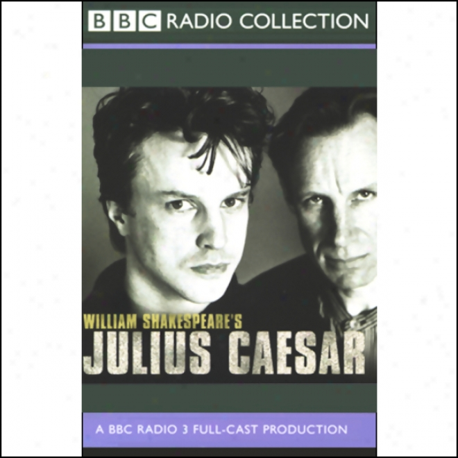 Bbc Radio Shakespeare: Julius Caesar (dramatized)