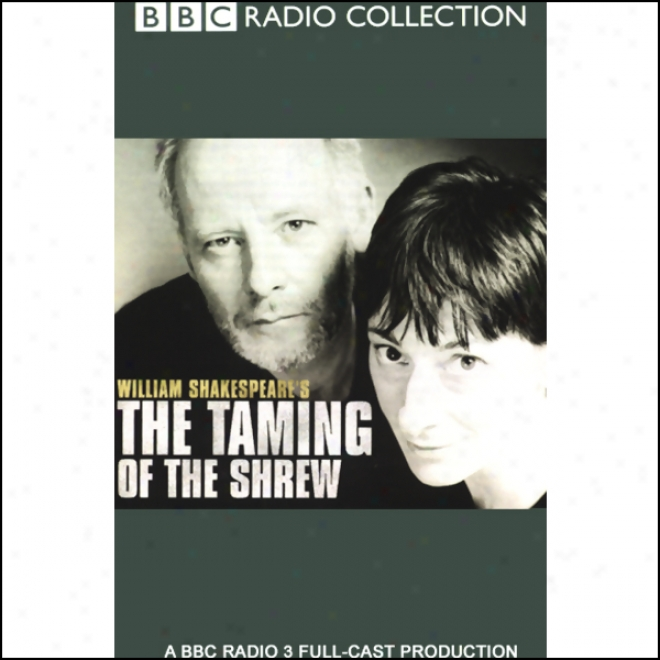 Bbc Radio Shakespeare: The Taming Of The Shrew (dramatized)