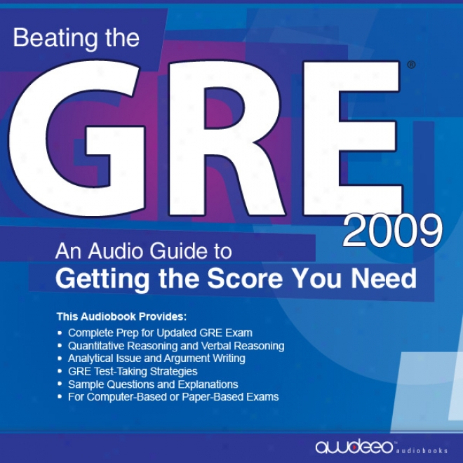 Beating The Gre 2009: An Audio Guide To Getting The Score You Need (unabridged)