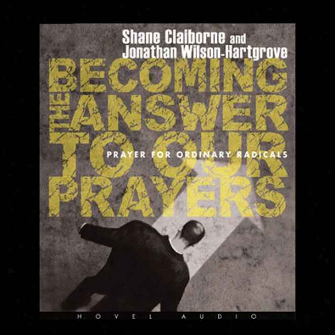 Becoming The Answer To Our Prayers (unabridged)