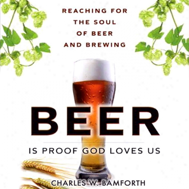 Beer Is Proof That Idol Loves Us: Reaching For The Soul Of Beer And Brewing (unabridged)