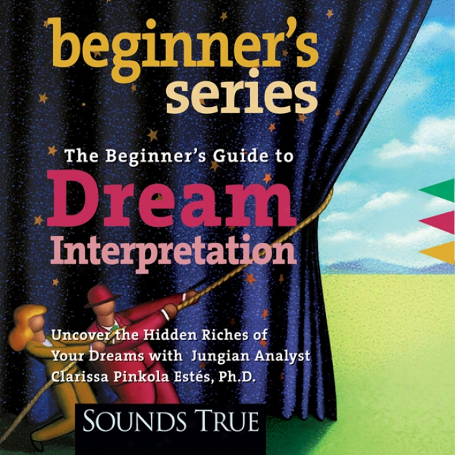 Beginner's Guide To Dream Interpretation: Uncove rThe Hidden Riches Of Your Dreams With Jungian Analyst (unabridged)