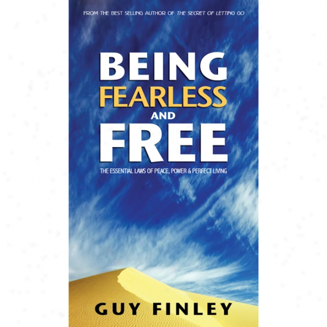 Being Fearless And Free: The Essential Laes Of Peace, Power & Perfect Living (unabfidged)