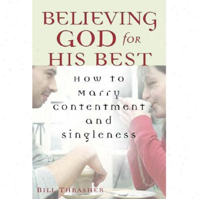 Believing God For His Best: How To Marry Contentment And Singleness (unabridged)