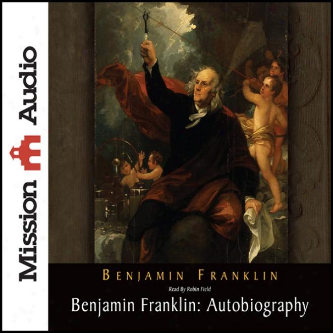 Benjamin Franklin: Autobiography (unabridged)
