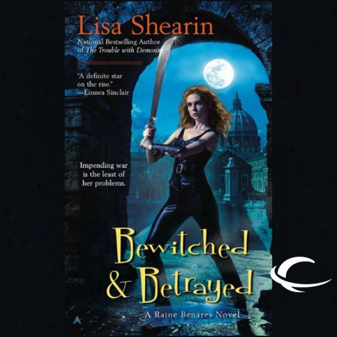 Bewitched & Betrayed: Raine Benares, Book 4 (unabridged)