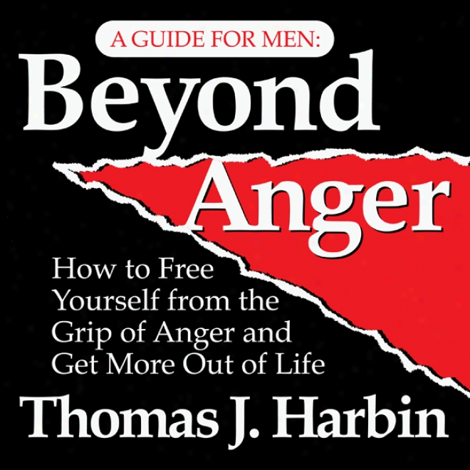 Beyond Anger: A Guide For Men: How To Familiar Yourself From The Grip Of Anger (unabridged)