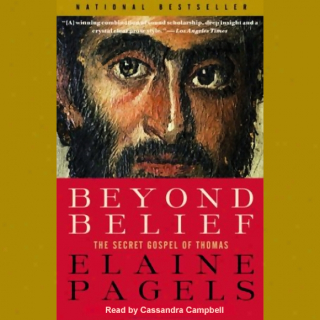 Beyond Belief: The Secret Gospel Of Thomqs (unabridged)