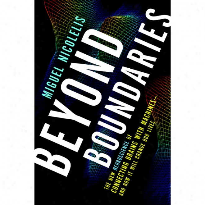 Beyond Boundaries: The New Neuroscience Of Connecting Brains With Machines - And How It Will Small coin Our Lives (unabridged)