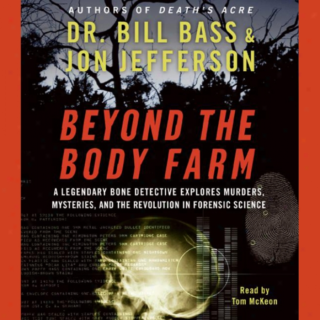 Beyond The Body Farm: A Legendary Bone Detective Explores Mudrer, Mysteries, And Thd Revolution In Forensic Science