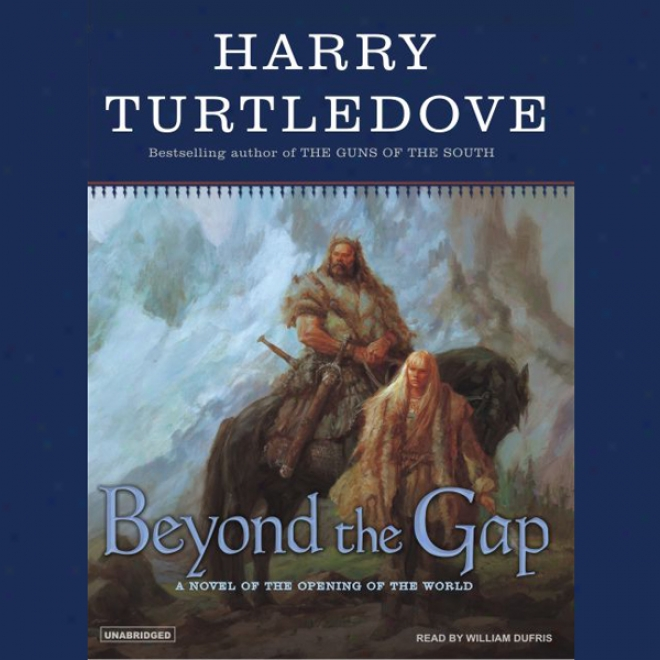 Beyond The Gap: A Novel Of Thw Beginning Of The World (unabridged)