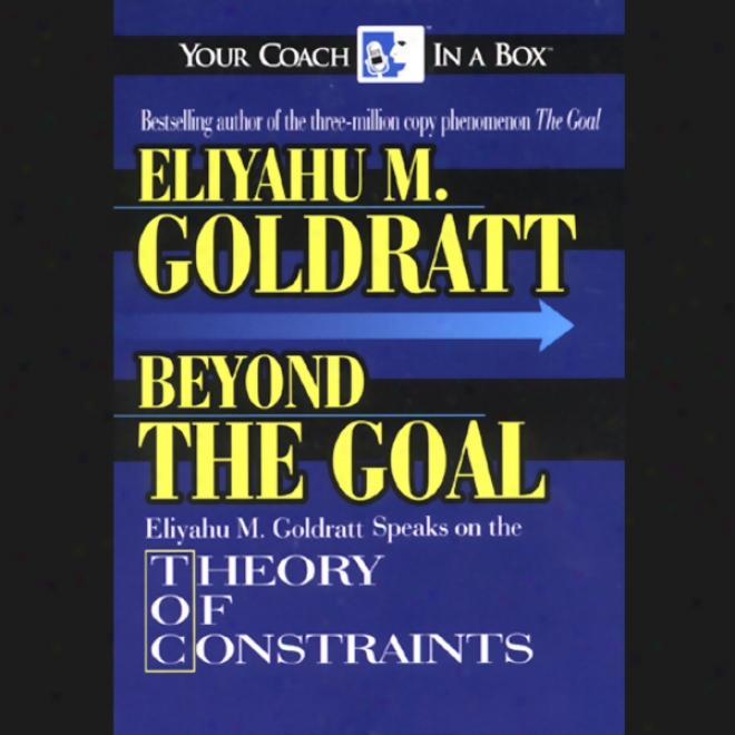 Beyond The Goal: Theory Of Constralnts (unabridged)