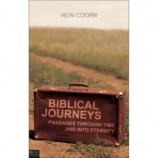 Biblical Journeys: Passages Through Time And Into Eternity