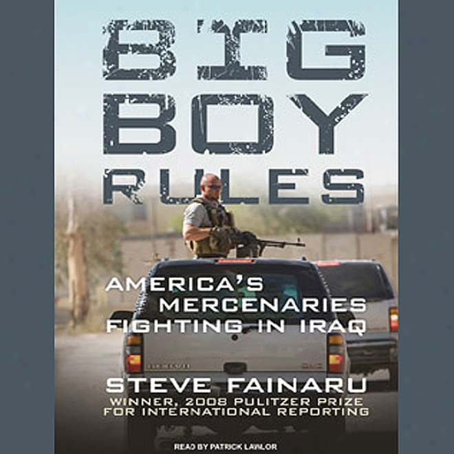 Big Boy Rules: America's Mercenaries Fighting In Iraq (unabridged)