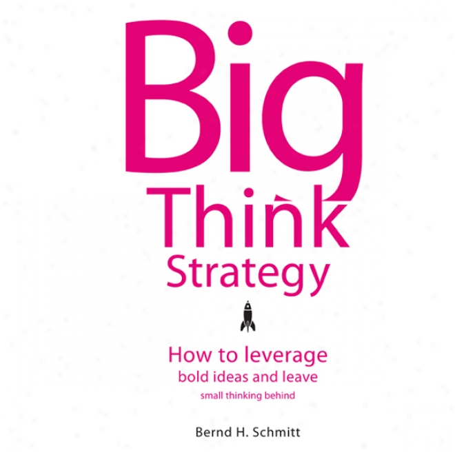 Big Think Strategy: How To Leverage Bold Ideas And Leave Smll Thinking Behind (unabridged)