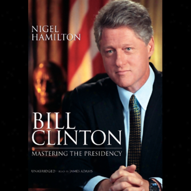 Placard Clinton: Mastering The Presidency (unabridged)