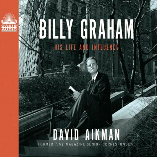 Billy Graham: His Life And Influence (unabridged)