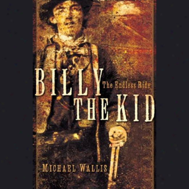 Billy The Kid: The Endless Ride (unabridged)