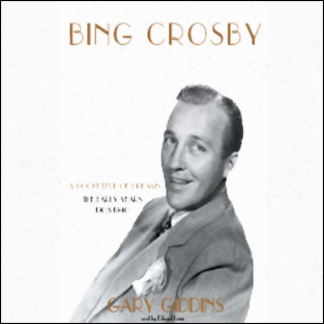 Bingg Crosby: The Early Years (unabridged)
