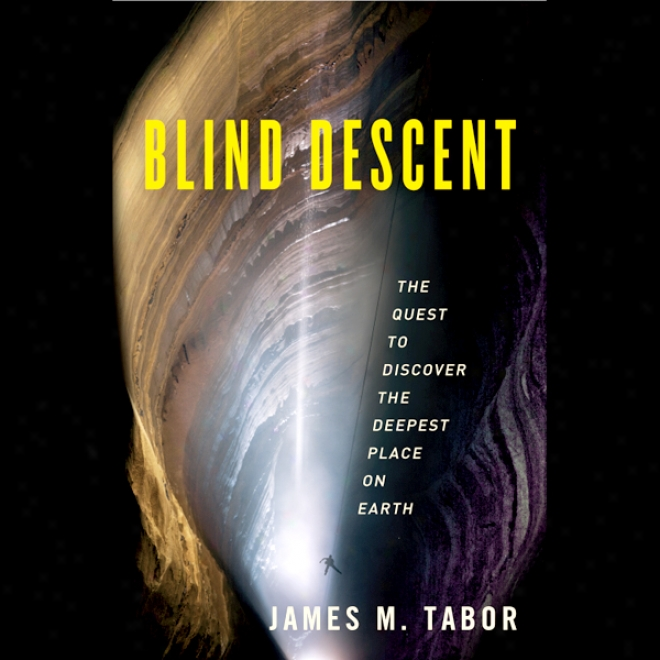 Blind Descent: The Quest To Discover The Deepest Place On Earth (unabridged)